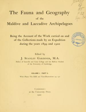 The fauna and geography of the Maldive and Laccadive archipelagoes : being the account of the work carried on and of the collections made by an expedition during the years 1899 and 1900