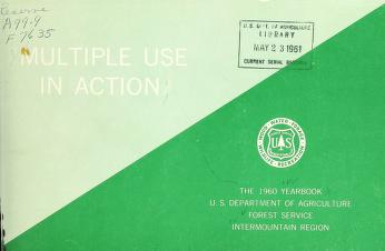 Multiple use in action : the 1960 yearbook / U.S. Department of Agriculture, Forest Service, Intermountain Region