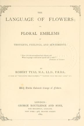 The language of flowers, or, Floral emblems of thoughts, feelings, and sentiments
